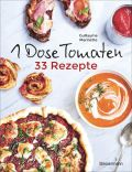 1 Dose Tomaten - 33 Gerichte, in denen Dosentomaten bzw. Paradeiser die Hauptrolle spielen. Mit wenigen weiteren Zutaten. Das Kochbuch für eilige Genießer