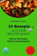 33 Rezepte aus der Bratpfanne