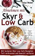 Abnehmen mit Skyr & Low Carb: Mit leckeren Skyr Low Carb Rezepten Fett verbrennen und Gewicht verlieren - inklusive vieler Infos über Skyr & Ernährung