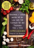 Abnehmen + schlank werden mit der Low Carb Diät. Kochbuch für den Thermomix TM5 + TM31. Expresskochen Mittagessen und Abendessen. Schnelle Rezepte und Blitzrezepte, z.T. vegetarisch Essen fast ohne Ko