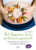 Auf Veggiekurs durch die Schwangerschaft