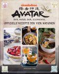 Avatar - Der Herr der Elemente Kochbuch: Offizielle Rezepte der vier Nationen