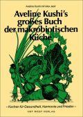 Aveline Kushi's grosses Buch der makrobiotischen Küche