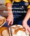 Bäuerinnen, Brot und Sehnsucht