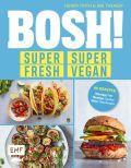 BOSH! super fresh – super vegan. Weniger Fett, weniger Zucker, mehr Geschmack