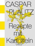 Caspar Plautz. Rezepte mit Kartoffeln