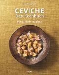 Ceviche. Das Kochbuch