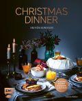 Christmas Dinner – Menüs zum Fest – Mit großem Aromenfeuerwerk zu Silvester
