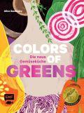Colors of Greens – Die neue Gemüseküche