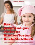 Das ganz und gar einfache Kinder-Torten Back-Mal-Buch