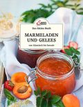 Das kleine Buch: Marmeladen und Gelees von klassisch bis kreativ