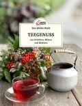 Das kleine Buch: Teegenuss aus Früchten, Blüten und Blättern