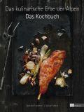 Das kulinarische Erbe der Alpen - Das Kochbuch