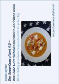 Der Soup-Consultant 4.0 - Was eine Unternehmensberaterin anrichten kann