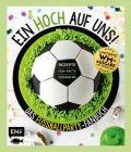 Ein HOCH auf uns! Das Fußballparty-Fanbuch – Limitierte WM-Ausgabe mit Spielplan