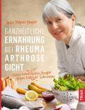 Ganzheitliche Ernährung bei Rheuma, Arthrose, Gicht