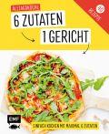 Genial einfach! 6 Zutaten - 1 Gericht: Alltagsküche