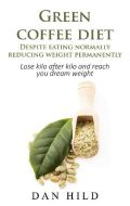 Green coffee diet - Despite eating normally reducing weight permanently