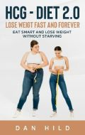 hcg - Diet 2.0: Lose Weigt Fast And Forever