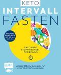 Keto-Intervallfasten – Das Turbo-Stoffwechselprogramm – Mit über 50 Low-Carb-High-Fat-Rezepten effektiv abnehmen