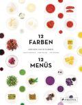 Kochen nach Farben. 12 Farben – 12 Menüs