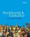 Kochkunst und Esskultur im barocken Salzburg