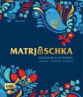 Matrjoschka – Kochen wie in Osteuropa: aromatisch – traditionell – authentisch