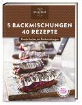 Meine Lieblingsrezepte: 5 Backmischungen – 40 Rezepte