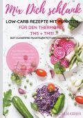 Mix Dich schlank Low-Carb Rezepte mit Punkten für den Thermomix TM5 + TM31 Diät Zuckerfrei Punktearm Fettarm Kalorienarm Das Rezeptbuch für Frühstück Mittagessen Abendessen Suppen Salat Desserts z.T.