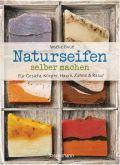 Naturseifen selber machen für Gesicht, Körper, Haare, Zähne, Rasur. Für jeden Haut- und Haartyp. Ökologisch, nachhaltig, plastikfrei