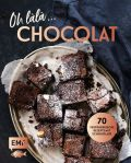 Oh làlà, Chocolat! – 70 verführerische Rezepte mit Schokolade