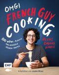 OMG! Das Kochbuch von French Guy Cooking: 100 Wow!-Rezepte und geniale Küchen-Hacks
