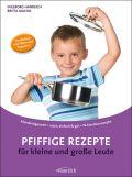 Pfiffige Rezepte für kleine und große Leute