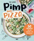 Pimp my Pizza - 50 einfache und leckere Rezepte
