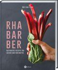 Rhabarber - Raffinierte Rezepte für Süßes und Herzhaftes