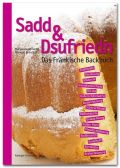 Sadd & Dsufriedn Das Fränkische Backbuch