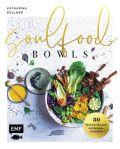 Soulfood Bowls – 80 Wohlfühl-Rezepte mit Aromenfeuerwerk