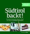 Südtirol backt - Die besten Rezepte für Kuchen, Torten und Plätzchen für den Thermomix® TM5® TM31 TM6