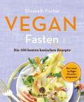 Vegan Fasten – Die 100 besten basischen Rezepte