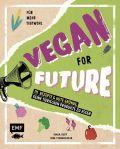 Vegan for Future – 111 Rezepte & gute Gründe, keine tierischen Produkte zu essen