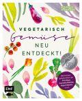 Vegetarisch – Gemüse neu entdeckt!