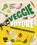 Veggie for Future – 150 Rezepte & gute Gründe, kein Fleisch zu essen