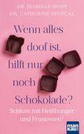 Wenn alles doof ist, hilft nur noch Schokolade?