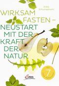 Wirksam fasten - Neustart mit der Kraft der Natur